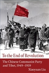 To the End of Revolution: The Chinese Communist Party and Tibet, 1949–1959