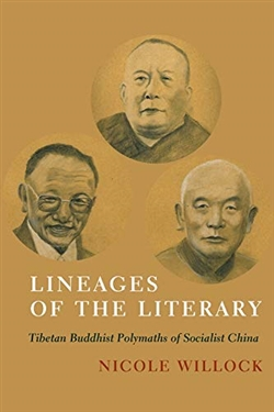 Lineages of the Literary: Tibetan Buddhist Polymaths of Socialist China, Nicole Willock