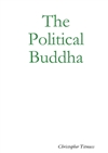 Political Buddha <br> By: Christopher Titmuss