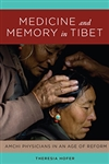 Medicine and Memory in Tibet Amchi Physicians in an Age of Reform, Theresia Hofer