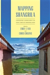 Mapping Shangrila Contested Landscapes in the Sino-Tibetan Borderlands, Emily T. Yeh and Christopher R. Coggins