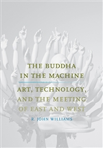 Buddha in the Machine:  Art, Technology, and the Meeting of East and West