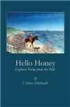 Hello Honey: Eighteen Poems from the Path <br> By: Victress Hitchcock