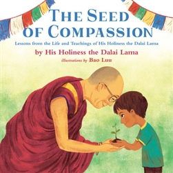Seed of Compassion, H.H the Dalai Lama; Illustrated by Bao Luu, Kokila