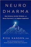 Neurodharma: New Science, Ancient Wisdom, and Seven Practices of the Highest Happiness