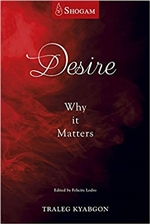 Desire: Why It Matters, Traleg Kyabgon