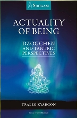 Actuality of Being: Dzogchen and Tantric Perspectives, Traleg Kyabgon