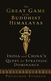 Great Game in the Buddhist Himalayas: India and China's Quest for Strategic Dominance By: Phunchok Stobdan