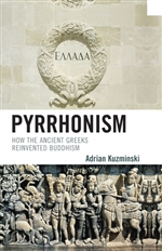 Pyrrhonism : How the Ancient Greeks Reinvented Buddhism Adrian Kuzminski