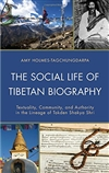 Social Life of Tibetan Biography: Textuality, Community, and Authority in the Lineage of Tokden Shakya Shri