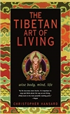Tibetan Art of Living: Wise Body, Mind, Life