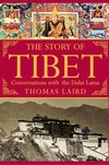 Story of Tibet; Conversations with the Dalai Lama <br>  By: Thomas Laird