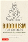 Buddhism for Beginners: A Guide to Enlightened Living, C. Alexander Simpkins and Annellen Simpkins