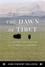 Dawn of Tibet : The Ancient Civilization on the Roof of the World  By:  John Vincent Bellezza