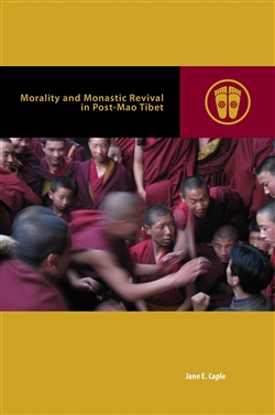 Morality and Monastic Revival in Post-Mao Tibet By: Jane E. Caple