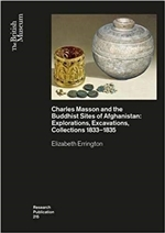 Charles Masson and the Buddhist Sites of Afghanistan: Explorations, Excavations, Collections 1832-1835