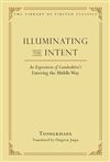 Illuminating the Intent: An Exposition of Candrakirti's Enterng the Middle Way, Tsongkhapa