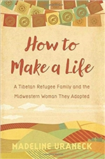 How to Make a Life: A Tibetan Refugee Family and the Midwestern Woman They Adoped