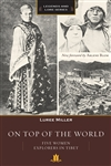 On Top of the World: Five Women Explorers in Tibet By Luree Miller