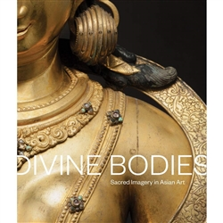 Divine bodies : sacred imagery in Asian art, Qamar Adamjee, Jeffrey Durham, and Karin G. Oen.