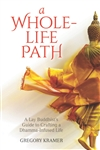 A Whole-Life Path: A Lay Buddhist's Guide to Crafting a Dhamma-Infused Life, Gregory Kramer