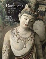 Dunhuang: Buddhist Art at the Gateway of the Silk Road Edited by Fan Jinshi and Willow Weilan Hain