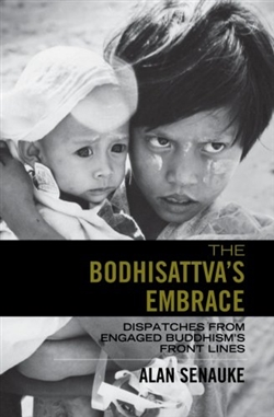 Bodhisattva's Embrace: Dispatches from Engaged Buddhism's Front Lines By: Alan Senauke