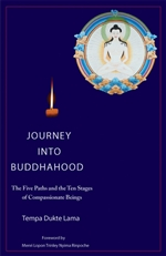 Journey into Buddhahood: The Five Paths and Ten Stages of Compassionate Beings