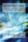 Seeing That Frees: Meditations on Emptiness and Dependent Arising, Rob Burbea