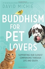 Buddhism for Pet Lovers: Supporting Our Closest Companions Through Life and Death, David Michie