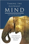 Taming the Elephant Mind: A Handbook on the Theory and Practice of Calm Abiding Meditation, Lama Choedak Rinpoche