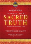 Unveiling Your Sacred Truth Through the Kalachakra Path ,Book Two: The Internal Reality ,By: Shar Khentrul Jamphel Lodro
