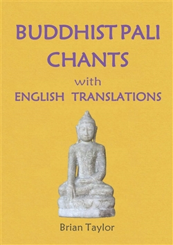 Buddhist Pali Chants with English Translations, Brian Taylor