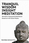 Tranquil Wisdom Insight Meditation: Samatha-Vipassana Meditation based on the Sutta Pitaka, Mark Edsel Johnson