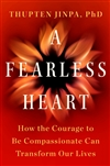 Fearless Heart: How the Courage to Be Compassionate Can Transform Our Lives, Thupten Jinpa