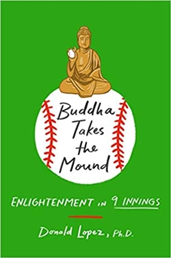 Buddha Takes the Mound: Enlightenment in 9 Innings, Donald Lopez, St. Martin's