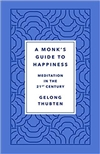 Monk's Guide to Happiness: Meditation in the 21st Century,