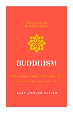 Buddhism: An Introduction to the Buddha's Life, Teachings, and Practices (The Essential Wisdom Library) by Joan Duncan Oliver
