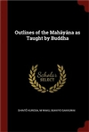 Outlines of the Mahayana as Taught by Buddha <br> By: Shinto Kuroda