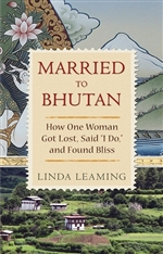 Married to  Bhutan: How one Woman got lost, said I do and found Bliss, Linda Leaming