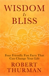 Wisdom is Bliss: Four Friendly Fun Facts That Can Change Your Life, Robert Thurman
