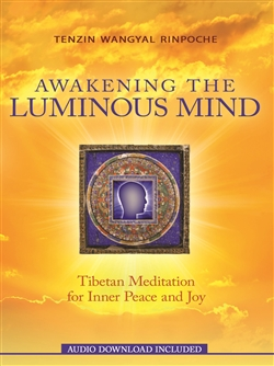 Awakening the Luminous Mind: Tibetan Meditation for Inner Peace and Joy By: Tenzin Wangyal Rinpoche