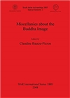 Miscellanies About the Buddha Image, Edited by Claudine Bautze-Picron