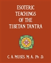 Esoteric Teachings of the Tibetan Tantra, C. A. Muses
