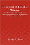 Heart of Buddhist Wisdom: The Diamond Sutra, the Heart Sutra, and Other Perfection of Wisdom Texts <br> Richard H. Jones