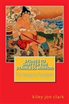 Stones to Shatter the Stainless Mirror: The Fearless Teachings of Tilopa to Naropa <br> By: Kiley Jon Clark