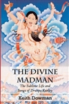 Divine Madman: The Sublime Life and Songs of Drukpa Kunley <br> By: Dowman Keith, tr.