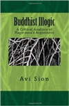 Buddhist Illogic, A Critical Analysis of Nagarjuna's Arguments <br>  By:  Avi Sion