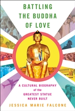 Battling the Buddha of Love A Cultural Biography of the Greatest Statue Never Built , Jessica Marie Falcone