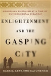 Enlightenment and the Gasping City: Mongolian Buddhism at a Time of Environmental Disarray<br> By: Saskia Abrahms-Kavunenko